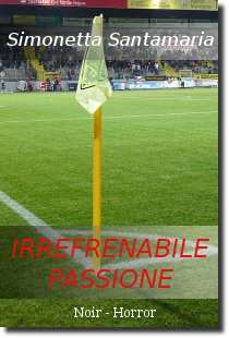 Irrefrenabile passione, opera noir-horror della scrittrice Simonetta Santamaria - Immagine del campo di calcio riportata sulla copertina © Carolus Ludovicus, distribuita sotto licenza Creative Commons Attribution-Share Alike 2.5 Generic, fonte Wikimedia Commons.